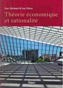 """Ekeland, Ivar, Elster, Jon – Théorie économique et rationalité – Paris : Vuibert, 2011. – 128 p. Collection """"Philosophie des Sciences"""""""